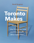 Toronto Makes: The Things We Love and the People Who Make Them Cover Image
