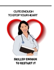 Cute Enough to Stop Your Heart, Skilled Enough to Restart it: Awesome Medical Intern, Doctor, Nurse, Medical Student Appreciation Gift & Activity Note Cover Image