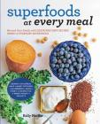 Superfoods at Every Meal: Nourish Your Family with Quick and Easy Recipes Using 10 Everyday Superfoods: * Quinoa * Chickpeas * Kale * Sweet Pota Cover Image