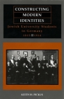 Constructing Modern Identities: Jewish University Students in Germany, 1815-1914 Cover Image
