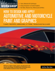 How to Design and Apply Automotive and Motorcycle Paint and Graphics: Flames, Pinstripes, Airbrushing, Lettering, Troubleshooting & More (Motorbooks Workshop) Cover Image