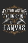 Tattoo Artist Your Skin Is My Canvas: Tattoo Artist Journal, Blank Paperback Notebook to write in, 150 pages, college ruled Cover Image