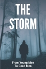 The Storm: From Young Men To Good Men: Live A Life Worthy Of The Calling Cover Image