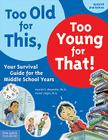 Too Old for This, Too Young for That!: Your Survival Guide for the Middle School Years Cover Image