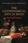 The Gastronomical Arts in Spain: Food and Etiquette (Toronto Iberic) Cover Image