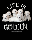 Life Is Golden - Composition Notebook: College Ruled - 110 Pages - 55 Sheets - Book Bound - 8