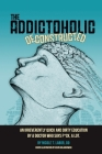 The Addictoholic Deconstructed: An irreverantly quick and dirty education by a doctor who says f*ck a lot Cover Image
