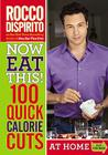 Now Eat This! 100 Quick Calorie Cuts at Home / On-the-Go Cover Image