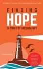 Finding Hope in Times of Uncertainty: A Guide to Thriving in the Challenging World of Today Cover Image
