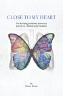 Close to My Heart: The Terrifying, Sometimes Humorous Journey to a Double-Lung Transplant Cover Image
