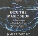 Into the Magic Shop Lib/E: A Neurosurgeon's Quest to Discover the Mysteries of the Brain and the Secrets of the Heart Cover Image