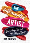 The Introverted Artist: Defending My Art, My Way, Myself Cover Image