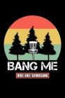 Bang Me Disc Golf Scorecard: 120 Sheets Disc Golf Scorecards, Disc Golf Score Keeper Scorebook, Golf Notebook, Perfect Gift for any Golfer. Cover Image