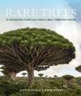 Rare Trees: The Fascinating Stories of the World's Most Threatened Species Cover Image