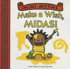Make a Wish, Midas! (Mini Myths) Cover Image