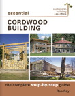 Essential Cordwood Building: The Complete Step-By-Step Guide (Sustainable Building Essentials #6) Cover Image