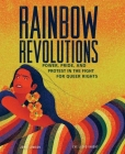 Rainbow Revolutions: Power, Pride, and Protest in the Fight for Queer Rights Cover Image