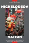 Nickelodeon Nation: The History, Politics, and Economics of America's Only TV Channel for Kids Cover Image