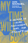 My Time Will Come: A Memoir of Crime, Punishment, Hope, and Redemption Cover Image