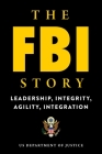 The FBI Story: Leadership, Integrity, Agility, Integration Cover Image