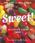 Sweet!: The Delicious Story of Candy Cover Image