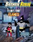 The Felon's Fowl Flames: Batman & Robin Use Fire Investigation to Crack the Case (Batman & Robin Crime Scene Investigations) Cover Image