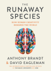 The Runaway Species: How Human Creativity Remakes the World Cover Image