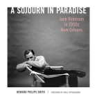 A Sojourn in Paradise: Jack Robinson in 1950s New Orleans Cover Image