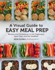 A Visual Guide to Easy Meal Prep: Recipes and Techniques to Get Organized, Save Time, and Eat Healthier Cover Image