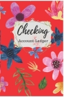Checking Account Ledger: Check Book Ledger, 6 Column Payment Record, Record and Tracker Log Book, Pretty Floral Check Register Personal Checkin Cover Image