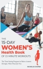 The 15-Day Women's Health Book of 15-Minute Workouts: The Time-Saving Program to Raise a Leaner, Stronger, More Muscular You (Healthy Living #2) Cover Image