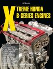Xtreme Honda B-Series Engines HP1552: Dyno-Tested Performance Parts Combos, Supercharging, Turbocharging and NitrousOx ide--Includes B16A1/2/3 (Civic, Del Sol), B17A (GSR), B18C (GSR), B18C5 (TypeR, Cover Image