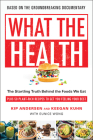 What the Health: The Startling Truth Behind the Foods We Eat, Plus 50 Plant-Rich Recipes to Get You Feeling Your Best Cover Image