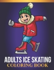 Adults Ice Skating Coloring Book: An Adults Ice Skating Lovers Coloring Book with 30 Awesome Ice Skating Designs Cover Image