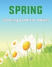 Spring Coloring Book For Adults: An Easy and Relaxing Coloring Book Featuring Spring Flowers, Cute Animals, Bunnies for Stress Relief and Relaxation - Cover Image