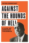 Against the Hounds of Hell: A Life of Howard Thurman (American South) Cover Image