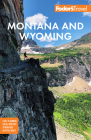 Fodor's Montana and Wyoming: With Yellowstone, Grand Teton, and Glacier National Parks (Full-Color Travel Guide) Cover Image