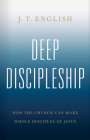 Deep Discipleship: How the Church Can Make Whole Disciples of Jesus Cover Image