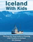Iceland With Kids: The Step-By-Step Guide to Planning Your Vacation in Iceland Cover Image