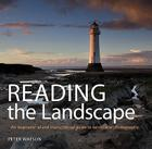 Reading the Landscape: An Inspirational and Instructional Guide to Landscape Photography Cover Image