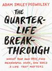 The Quarter-Life Breakthrough: Invent Your Own Path, Find Meaningful Work, and Build a Life That Matters Cover Image