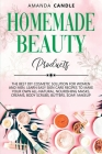 Homemade Beauty Products: The Best DIY Cosmetic Solution for Women and Men. Learn Easy Skin Care Recipes to Make Your Own All-Natural, Nourishin Cover Image