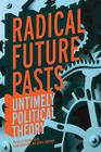 Radical Future Pasts: Untimely Political Theory Cover Image