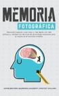 Memoria fotográfica: Recuerde cualquier cosa mejor y más rápido con más enfoque y claridad con técnicas de aprendizaje acelerado para la me Cover Image