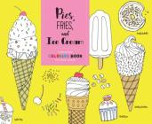 Pies, Fries, and Ice Cream: A Delicious Coloring Book for Food Lovers Cover Image