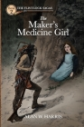 The Maker's Medicine Girl: The Maker's Medicine Girl Cover Image