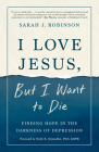 I Love Jesus, But I Want to Die: Finding Hope in the Darkness of Depression Cover Image
