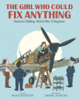 The Girl Who Could Fix Anything: Beatrice Shilling, World War II Engineer Cover Image