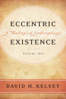 Eccentric Existence, Two Volume Set: A Theological Anthropology Cover Image
