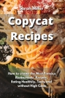 Copycat recipes: How to create the Most Famous Restaurants' Recipes, Eating Healthily, Tasty and without High Costs Cover Image